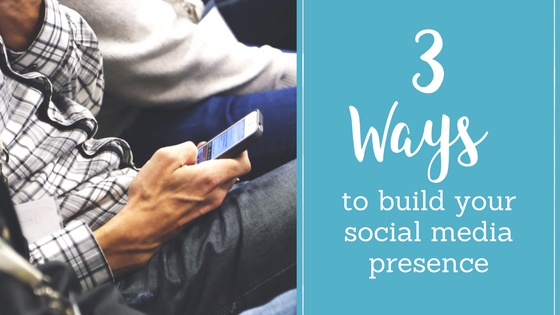 3 Ways to Build Your Social Media Presence
