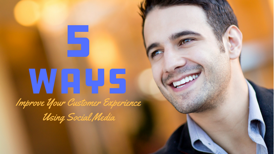 5 Ways to Improve Your Customer Experience Using Social Media