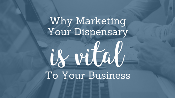 Why Marketing your Dispensary is Vital to Your Business